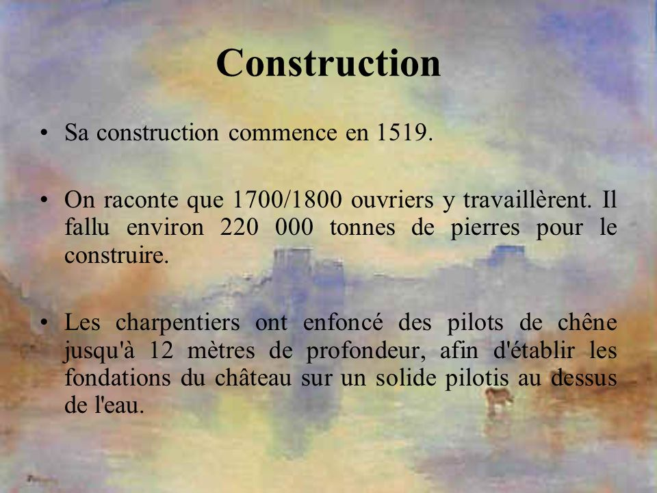 Construction Sa construction commence en 1519.