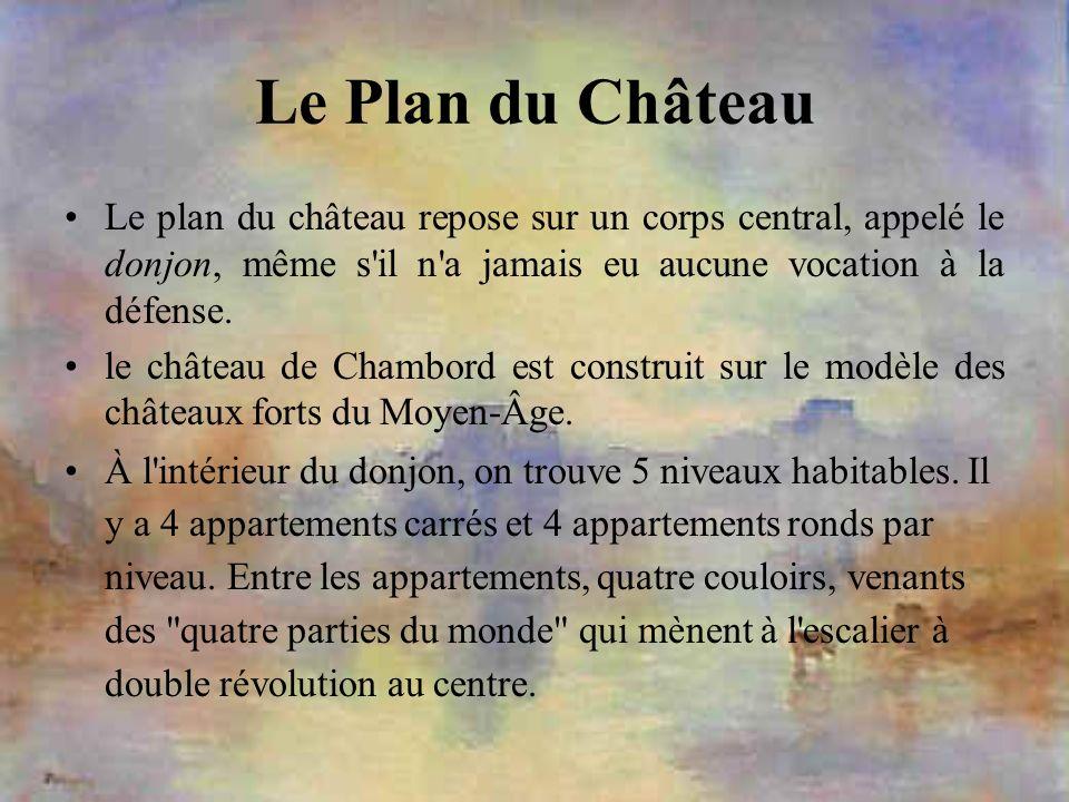 Le Plan du Château Le plan du château repose sur un corps central, appelé le donjon, même s il n a jamais eu aucune vocation à la défense.