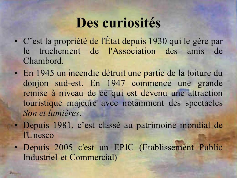 Des curiositésC'est la propriété de l État depuis 1930 qui le gère par le truchement de l Association des amis de Chambord.