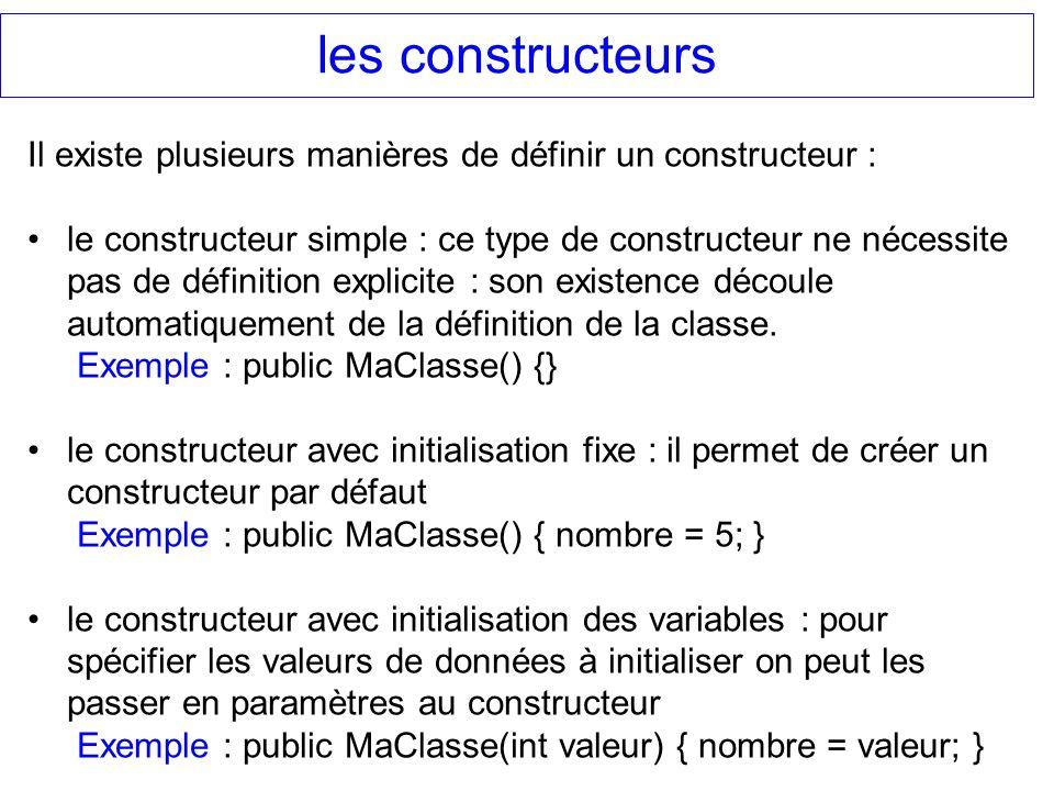 les constructeursIl existe plusieurs manières de définir un constructeur :