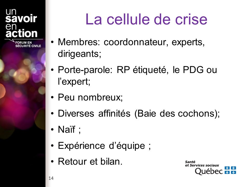 La cellule de crise Membres: coordonnateur, experts, dirigeants;