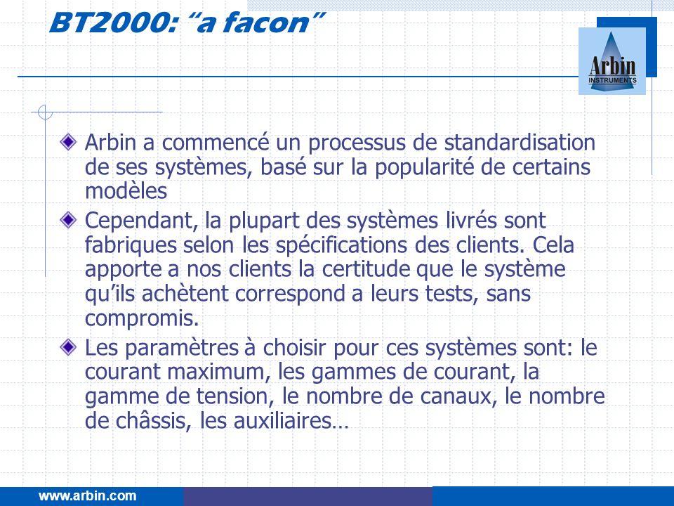 BT2000: a facon www.arbin.com. Arbin a commencé un processus de standardisation de ses systèmes, basé sur la popularité de certains modèles.