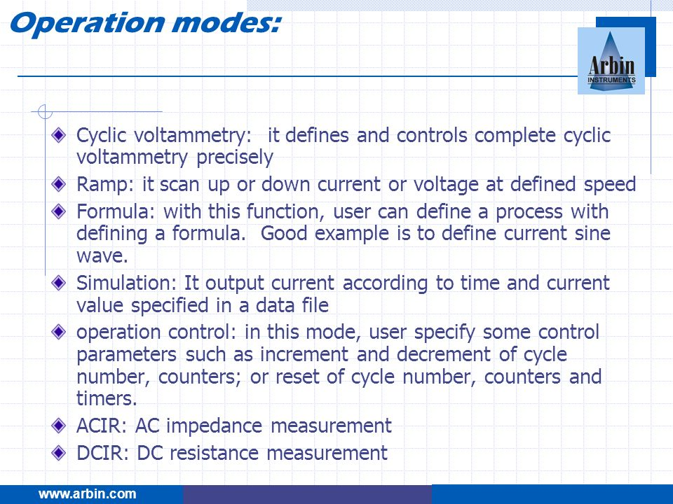 Operation modes:www.arbin.com. Cyclic voltammetry: it defines and controls complete cyclic voltammetry precisely.