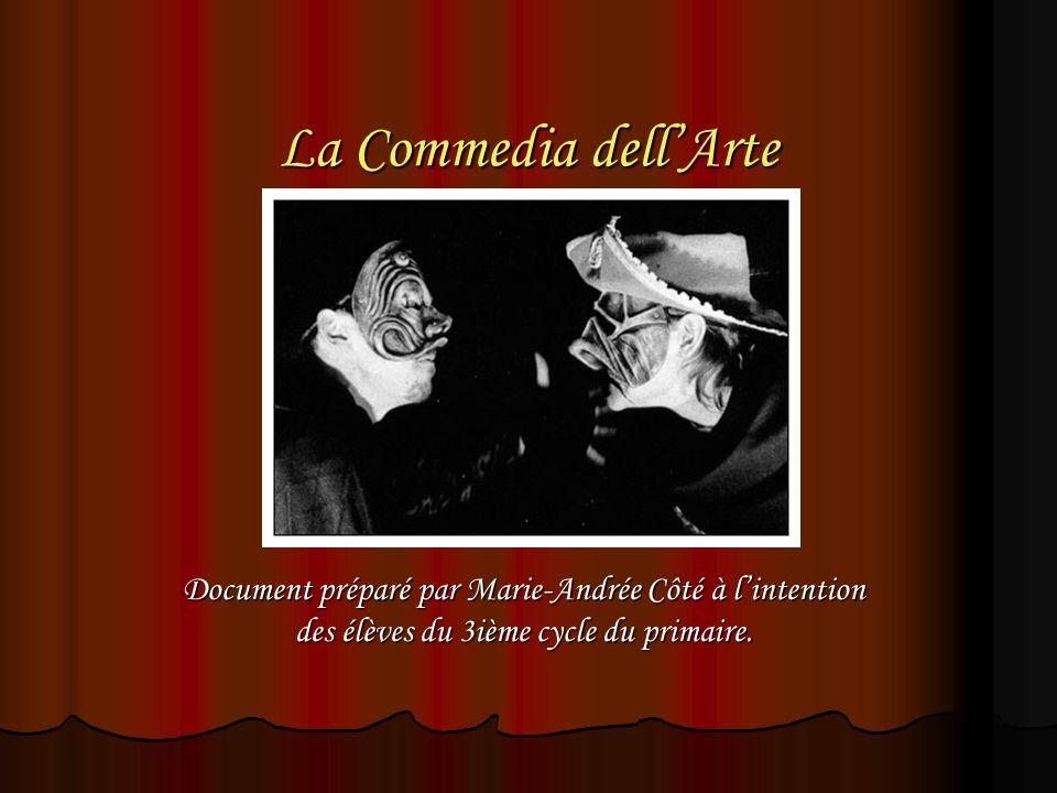 La Commedia dell'Arte Document préparé par Marie-Andrée Côté à l'intention des élèves du 3ième cycle du primaire.