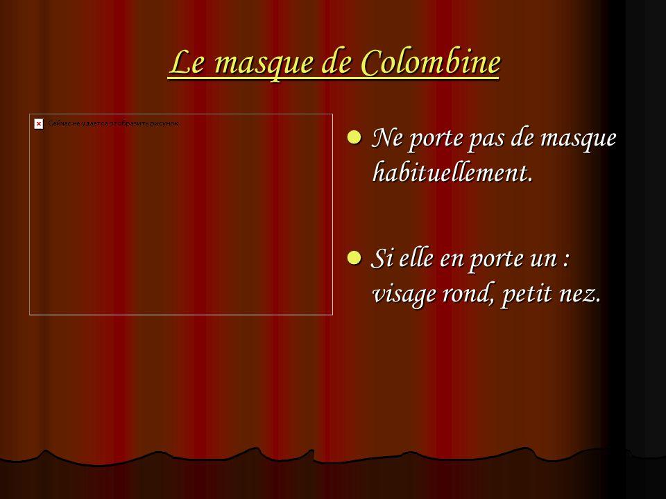 Le masque de Colombine Ne porte pas de masque habituellement.