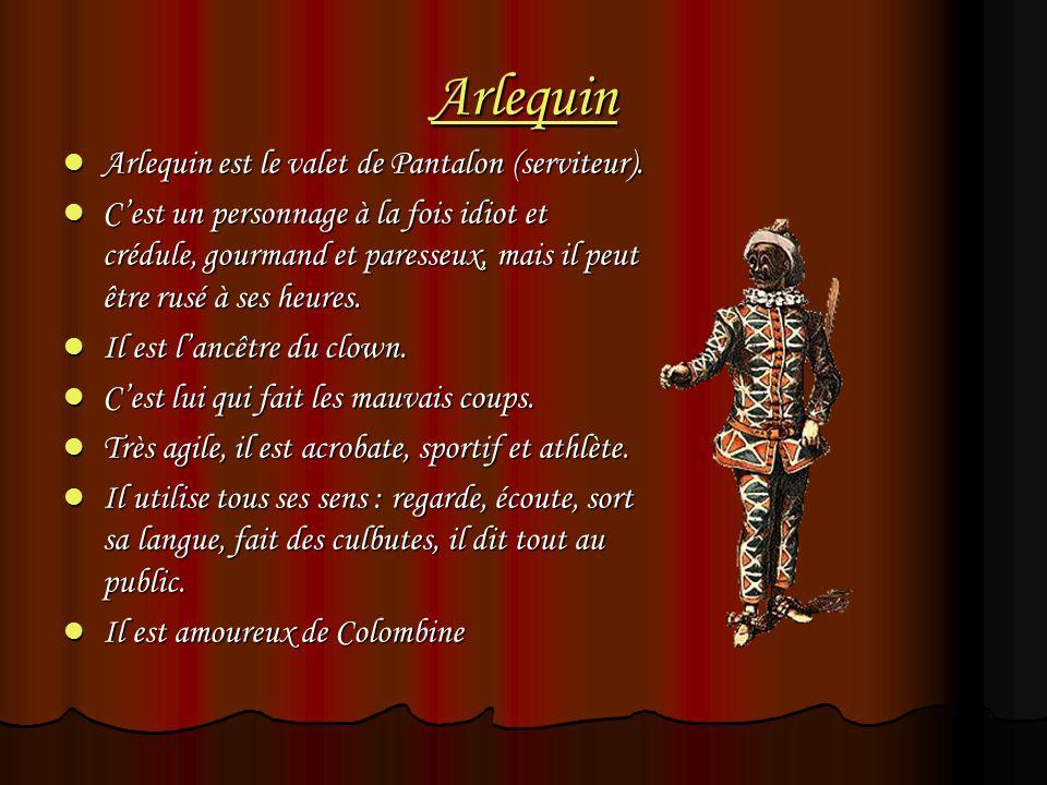 Arlequin Arlequin est le valet de Pantalon (serviteur).