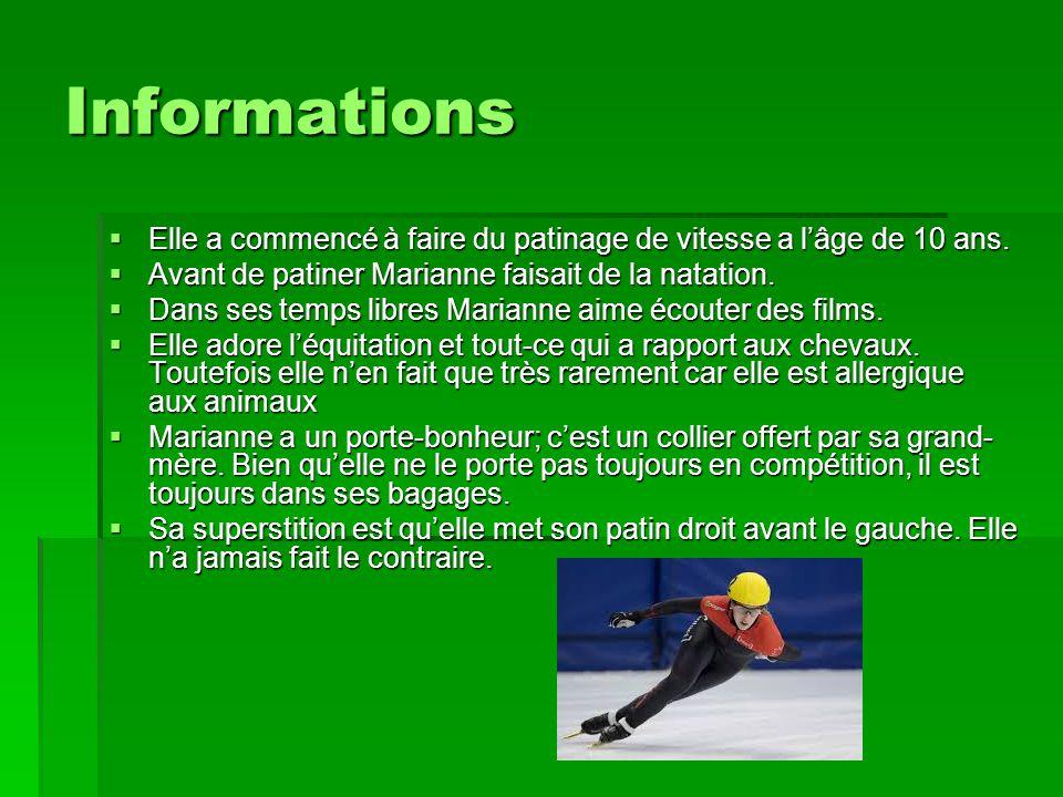 Informations Elle a commencé à faire du patinage de vitesse a l'âge de 10 ans. Avant de patiner Marianne faisait de la natation.