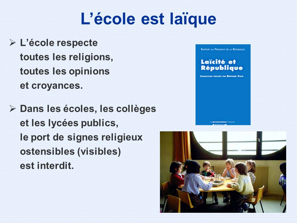 L'école est laïque L'école respecte toutes les religions, toutes les opinions et croyances.