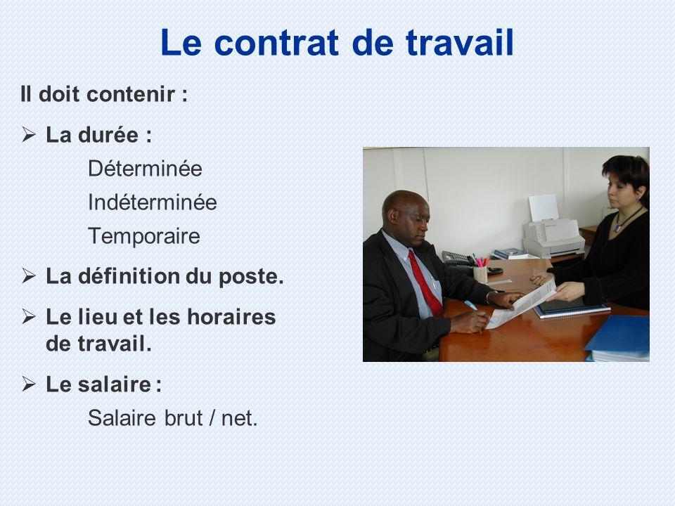 Le contrat de travail Il doit contenir : La durée : Déterminée