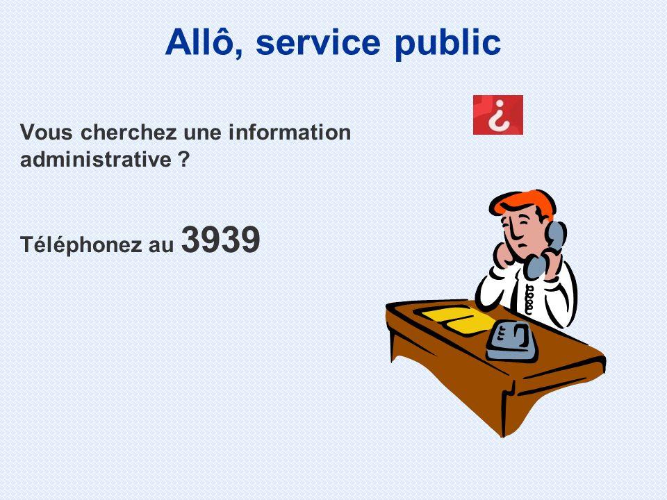 Allô, service public Vous cherchez une information administrative