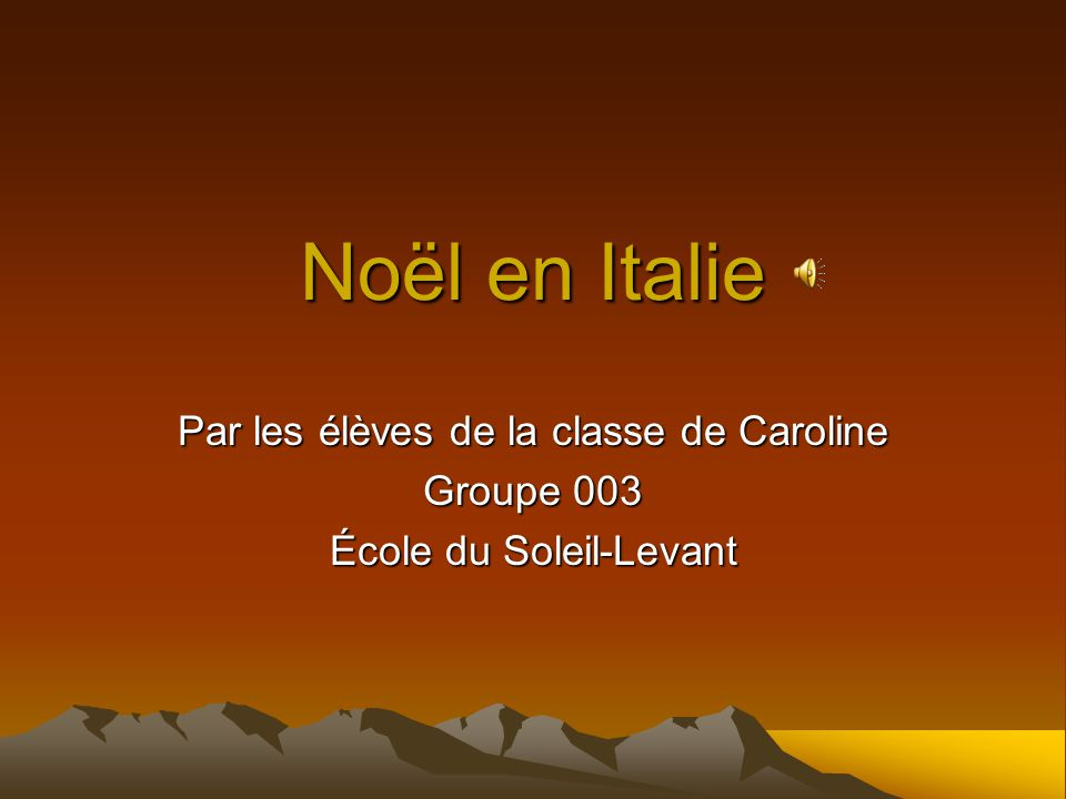 Noël en Italie Par les élèves de la classe de Caroline Groupe 003