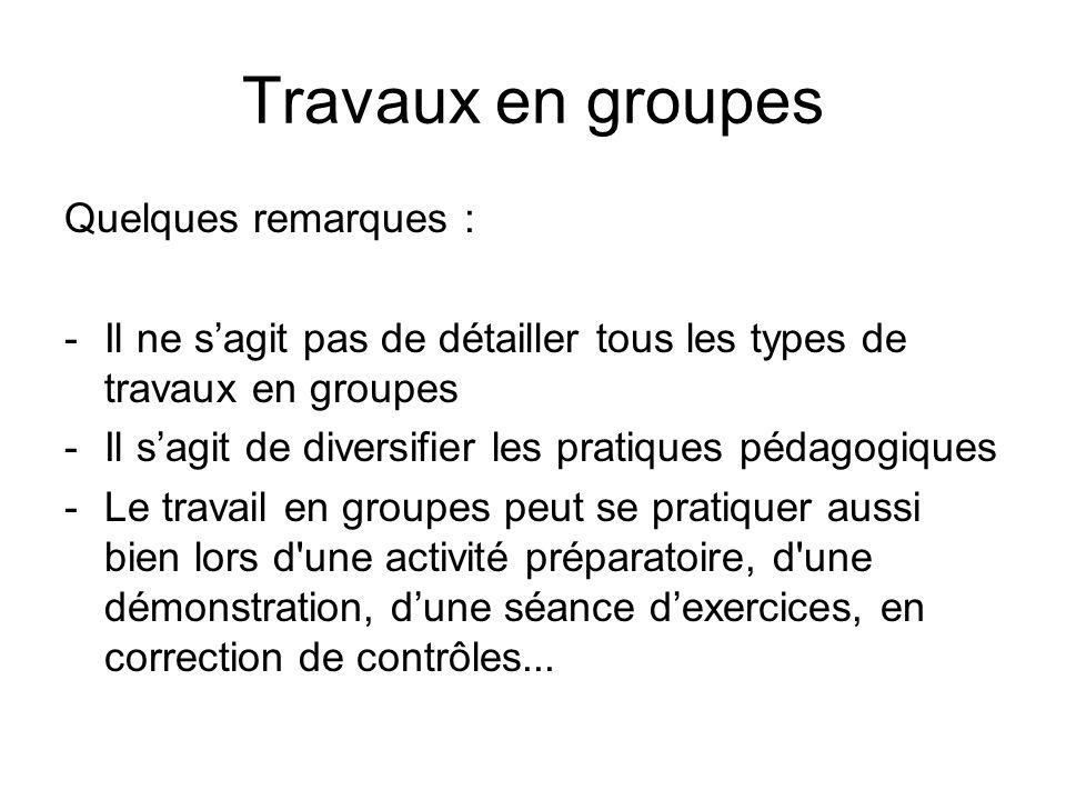 Travaux en groupes Quelques remarques :