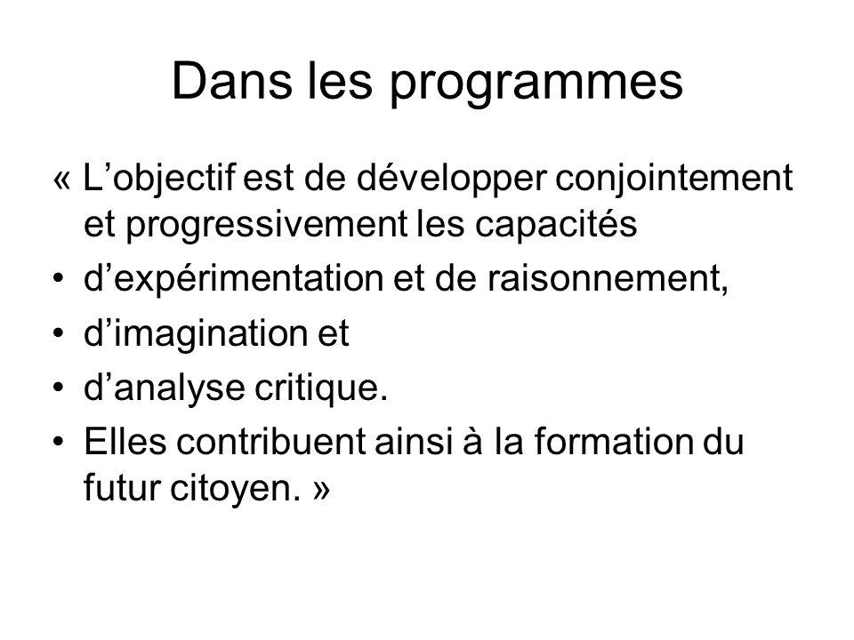 Dans les programmes « L'objectif est de développer conjointement et progressivement les capacités. d'expérimentation et de raisonnement,