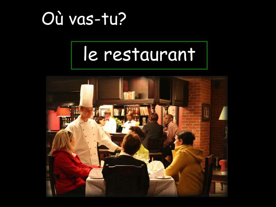 Où vas-tu le restaurant