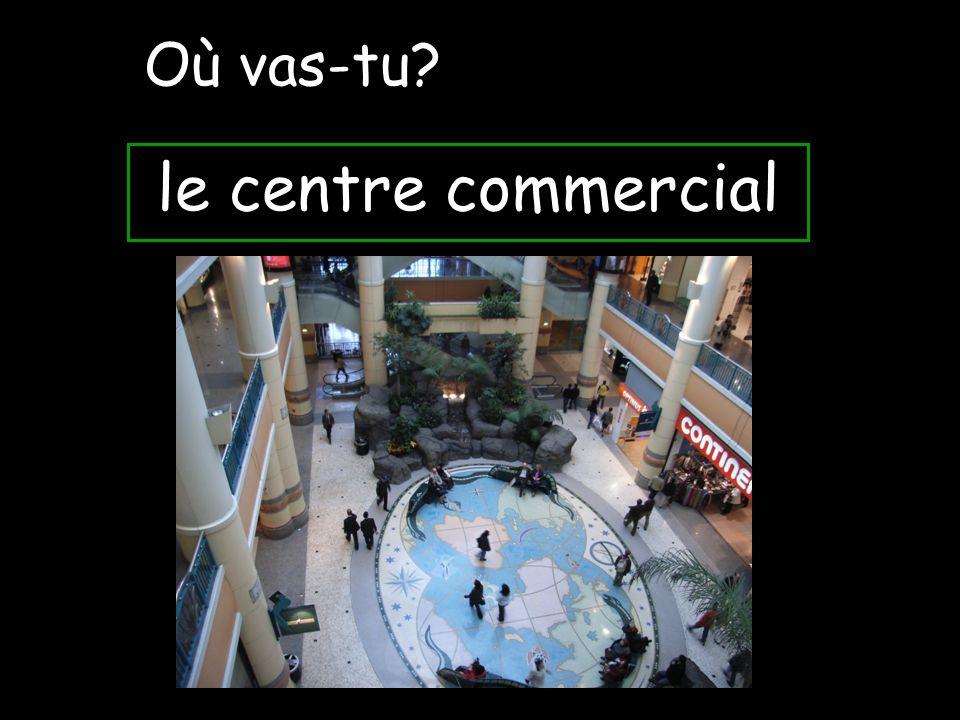 Où vas-tu le centre commercial