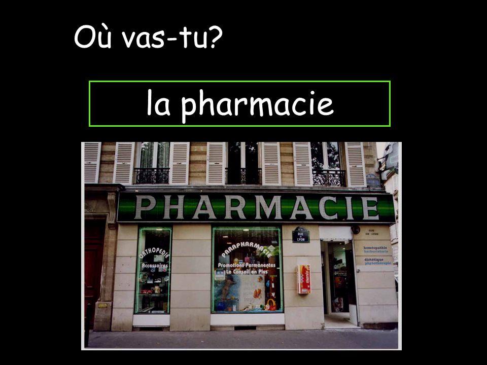 Où vas-tu la pharmacie