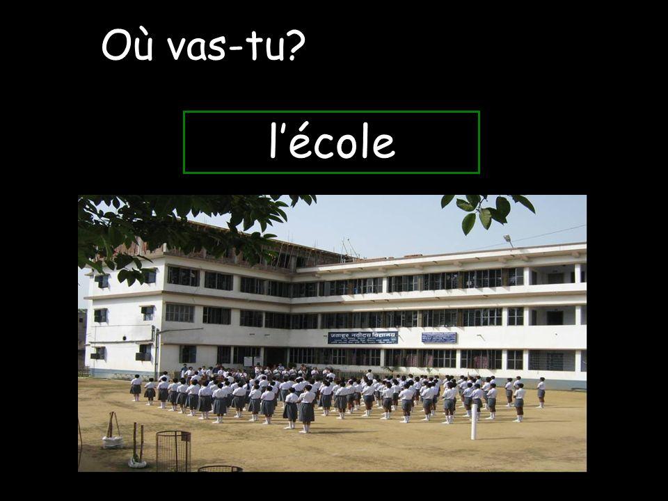 Où vas-tu l'école