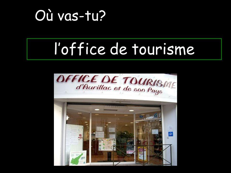 Où vas-tu l'office de tourisme