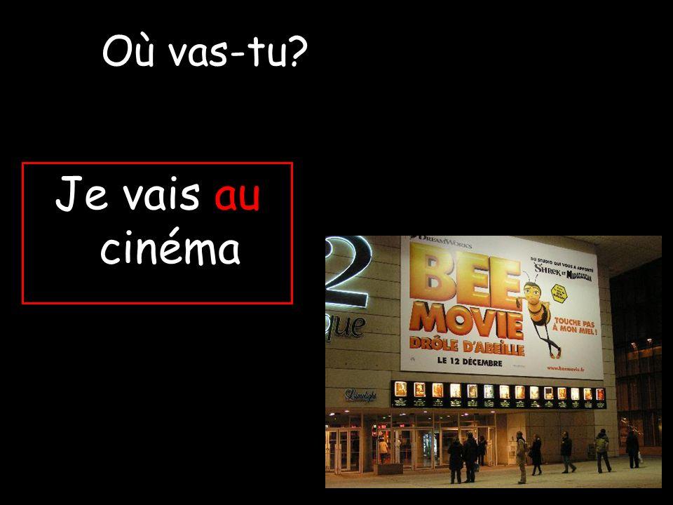 Où vas-tu Je vais au cinéma