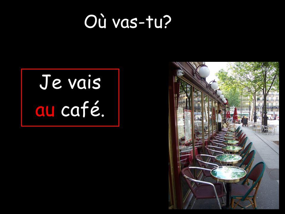 Où vas-tu Je vais au café.