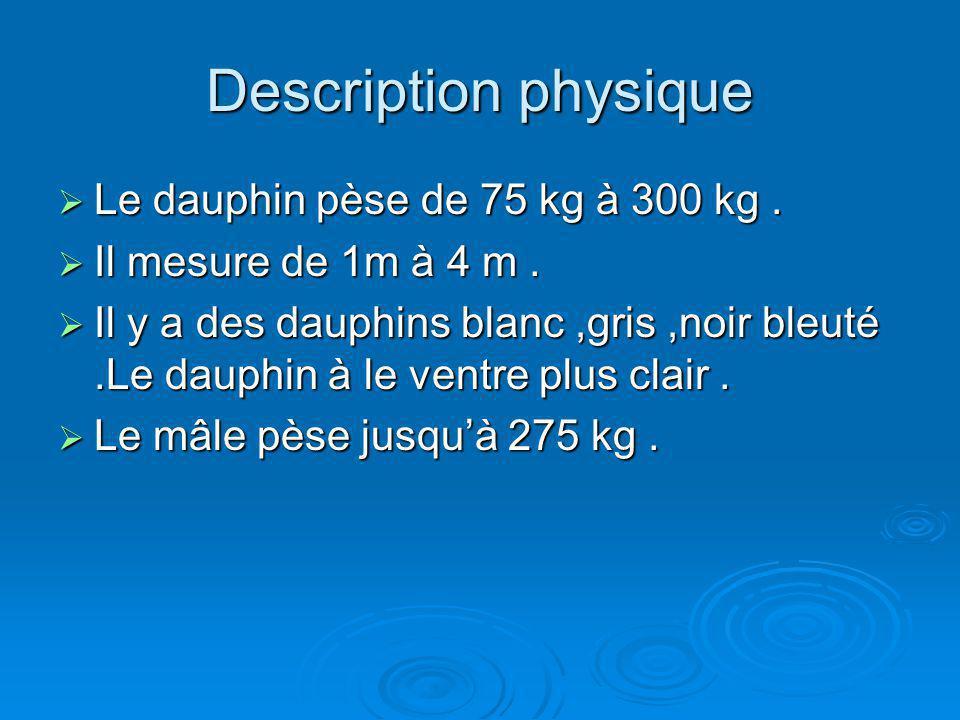 Description physique Le dauphin pèse de 75 kg à 300 kg .