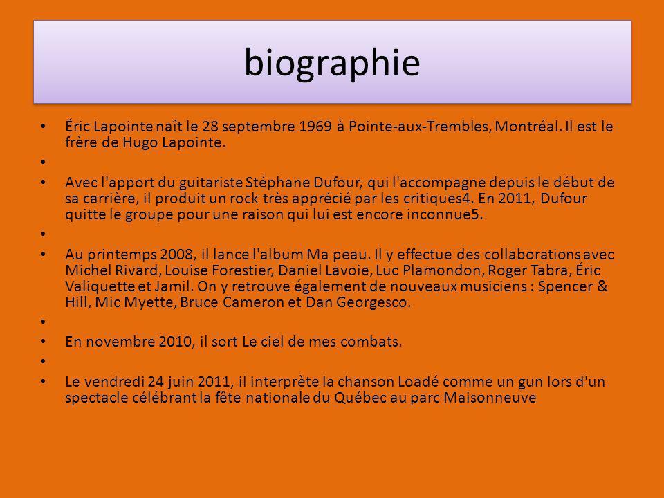 biographie Éric Lapointe naît le 28 septembre 1969 à Pointe-aux-Trembles, Montréal. Il est le frère de Hugo Lapointe.