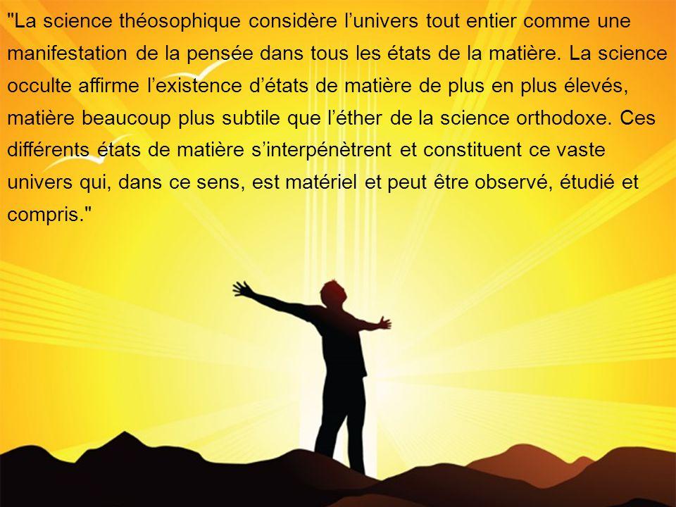 La science théosophique considère l'univers tout entier comme une manifestation de la pensée dans tous les états de la matière.