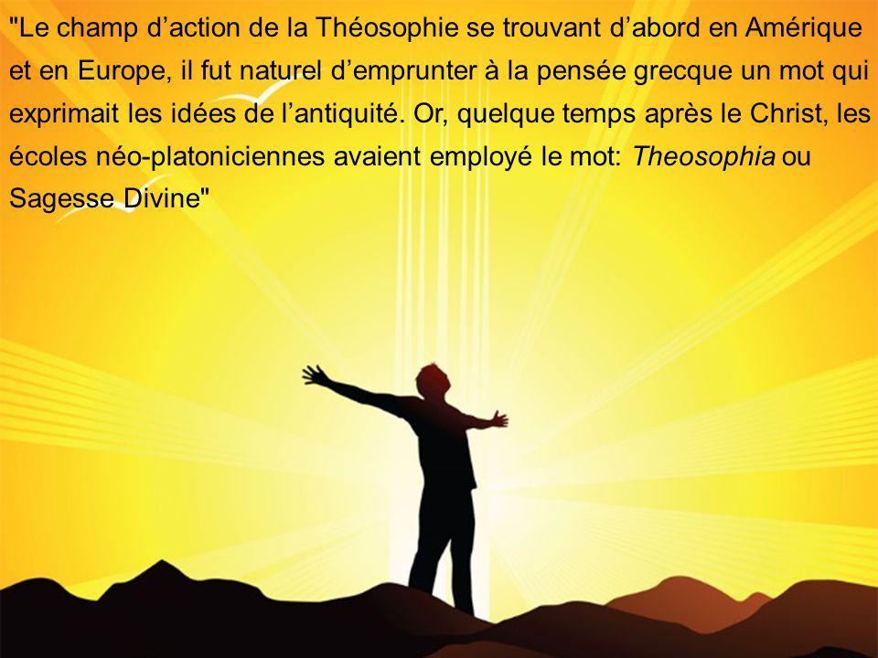 Le champ d'action de la Théosophie se trouvant d'abord en Amérique et en Europe, il fut naturel d'emprunter à la pensée grecque un mot qui exprimait les idées de l'antiquité.