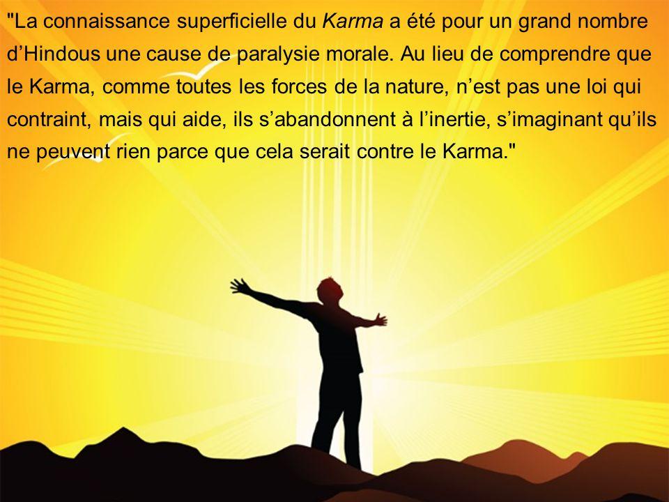La connaissance superficielle du Karma a été pour un grand nombre d'Hindous une cause de paralysie morale.