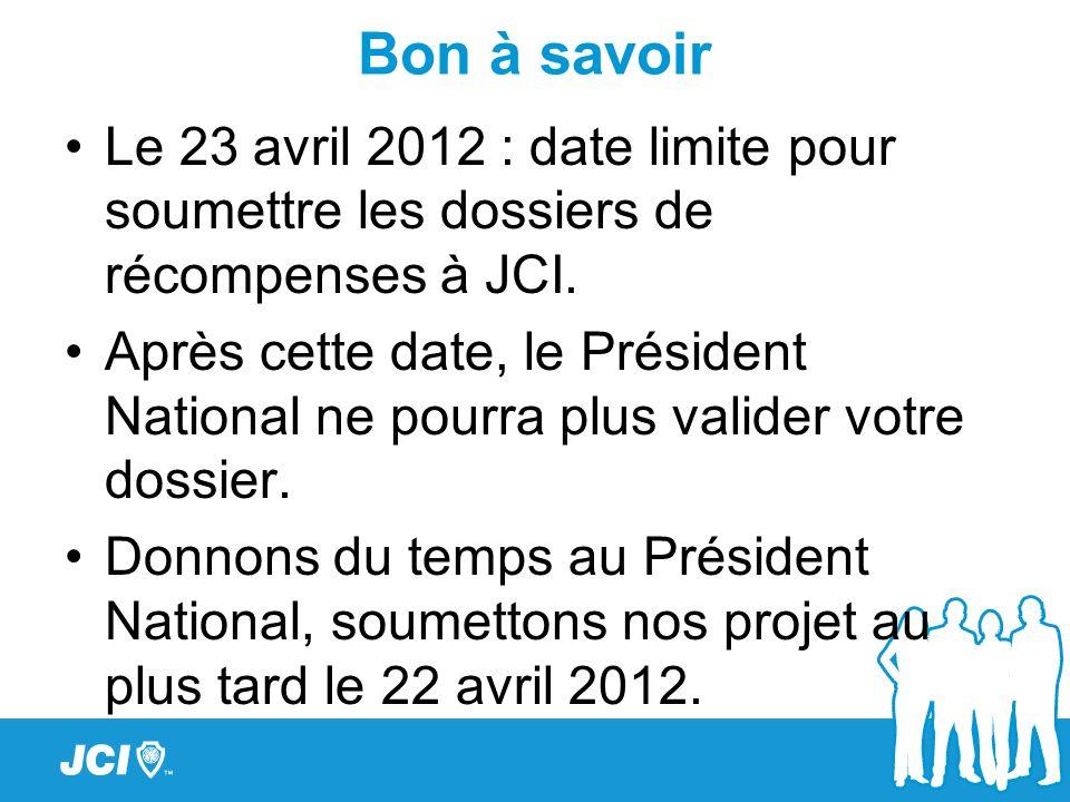 Bon à savoir Le 23 avril 2012 : date limite pour soumettre les dossiers de récompenses à JCI.