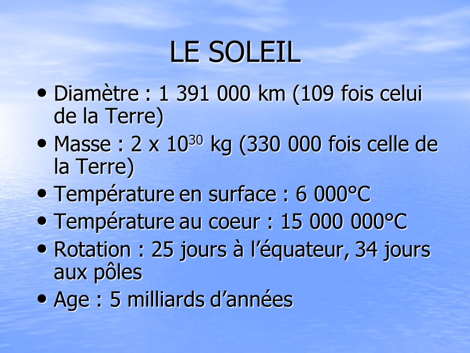 LE SOLEIL Diamètre : 1 391 000 km (109 fois celui de la Terre)