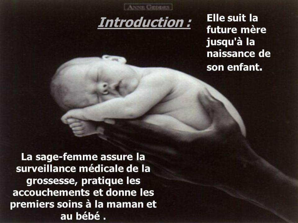 Elle suit la future mère jusqu à la naissance de son enfant.
