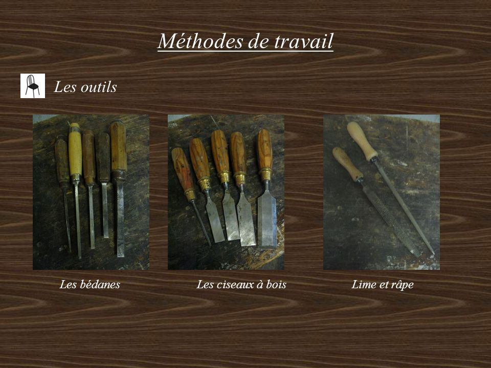 Méthodes de travail Les outils Les bédanes Les ciseaux à bois