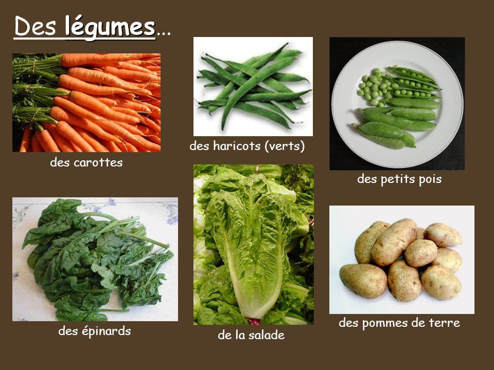 Des légumes… des haricots (verts) des carottes des petits pois