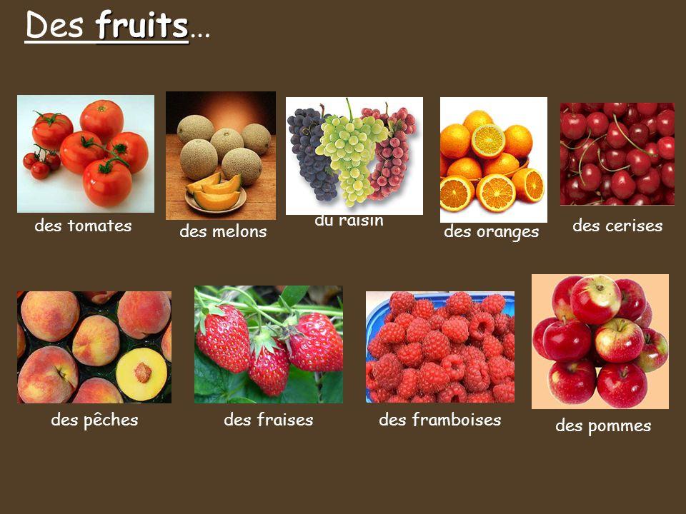 Des fruits… du raisin des tomates des cerises des melons des oranges