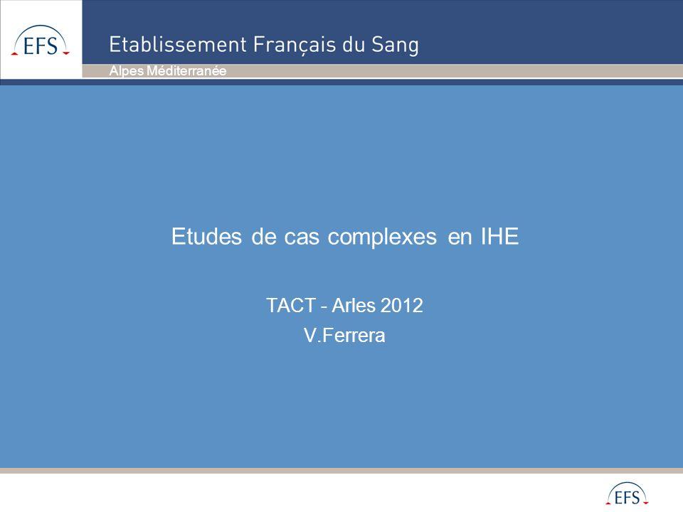 Etudes de cas complexes en IHE TACT - Arles 2012 V.Ferrera