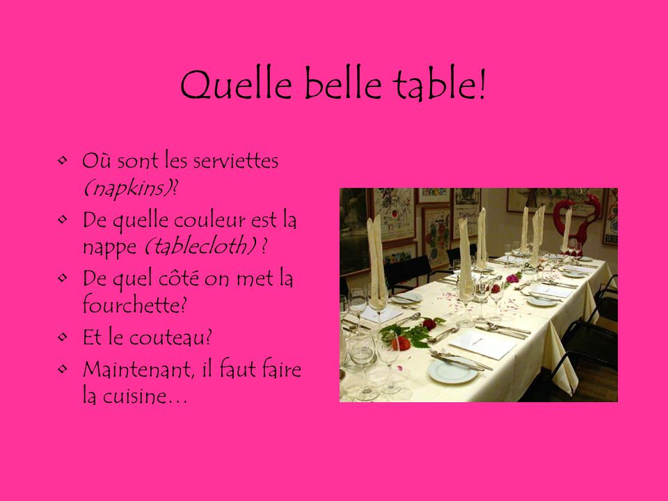 Quelle belle table! Où sont les serviettes (napkins)