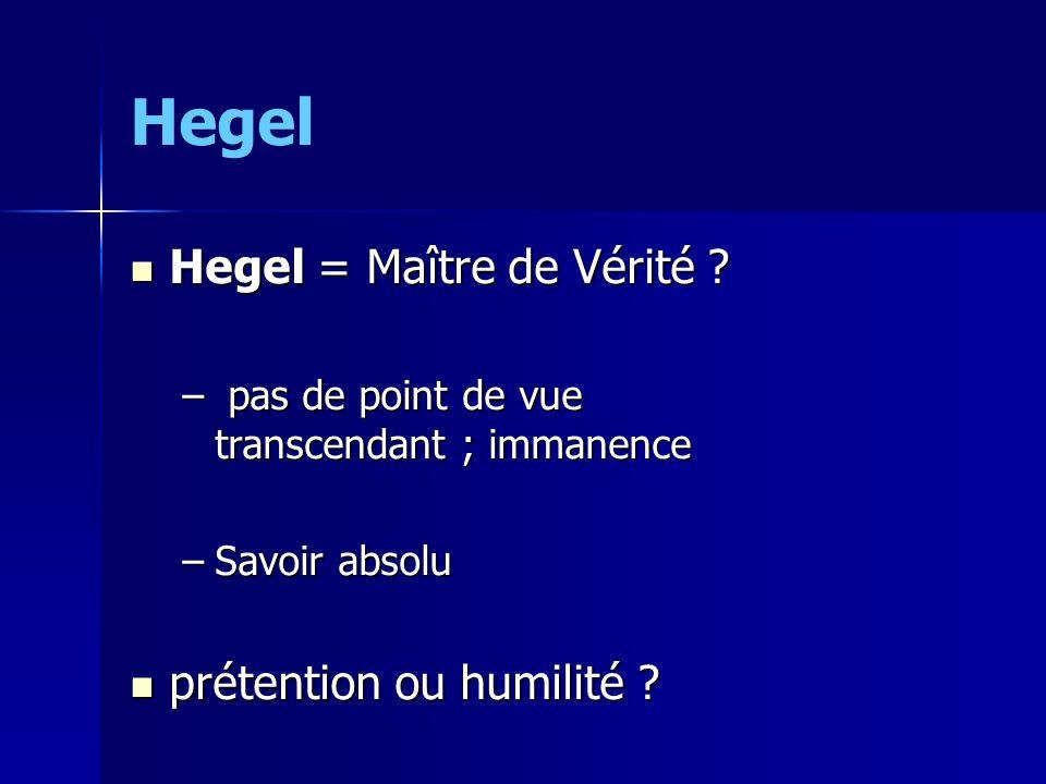 Hegel Hegel = Maître de Vérité prétention ou humilité