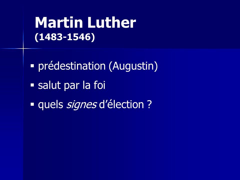 Martin Luther (1483-1546) prédestination (Augustin) salut par la foi