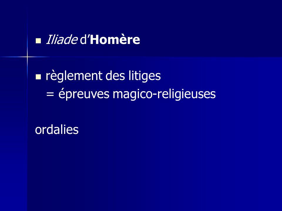 Iliade d'Homère règlement des litiges = épreuves magico-religieuses ordalies