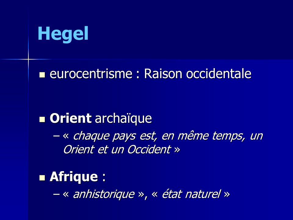Hegel eurocentrisme : Raison occidentale Orient archaïque Afrique :