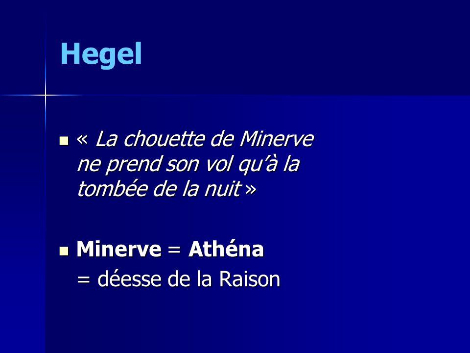 Hegel « La chouette de Minerve ne prend son vol qu'à la tombée de la nuit » Minerve = Athéna.