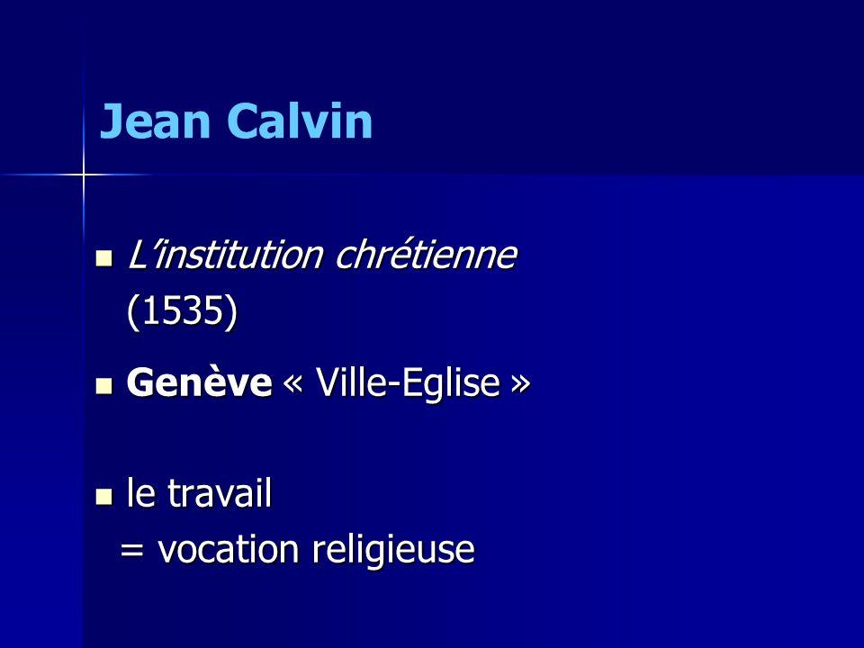 Jean Calvin L'institution chrétienne (1535) Genève « Ville-Eglise »