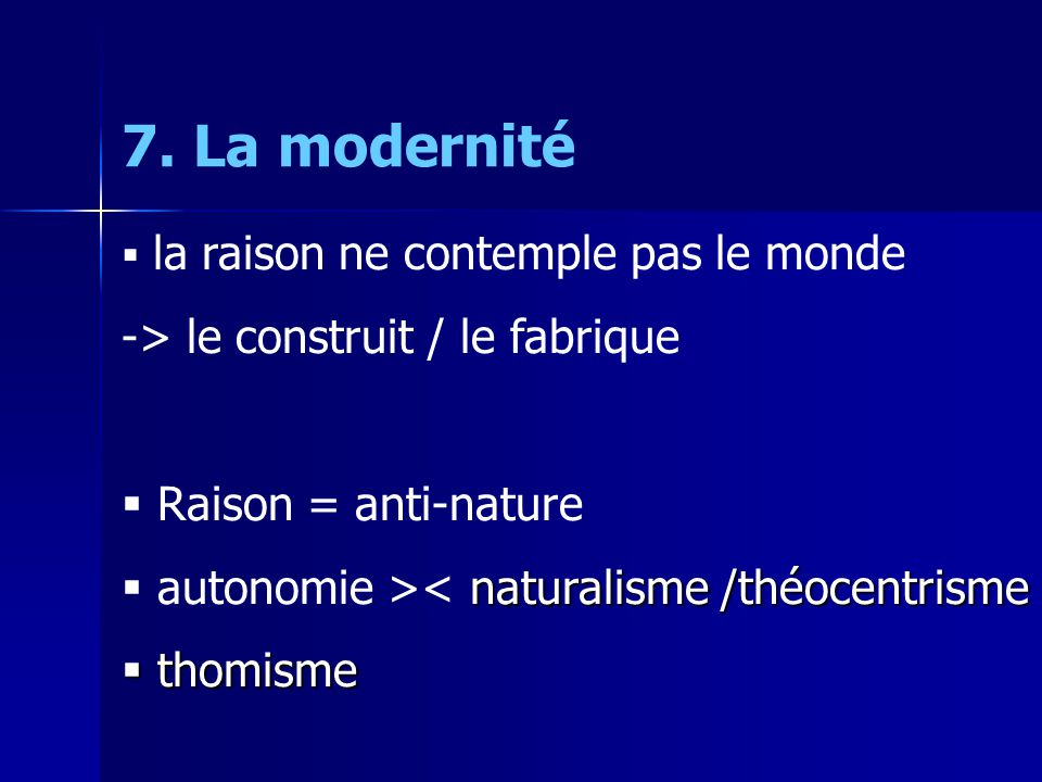 7. La modernité -> le construit / le fabrique Raison = anti-nature