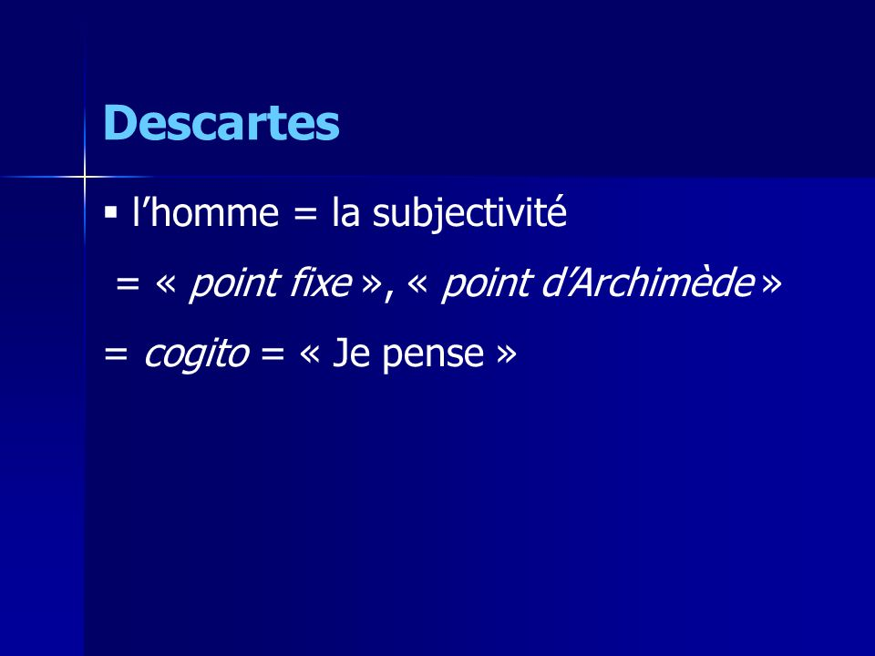 Descartes l'homme = la subjectivité