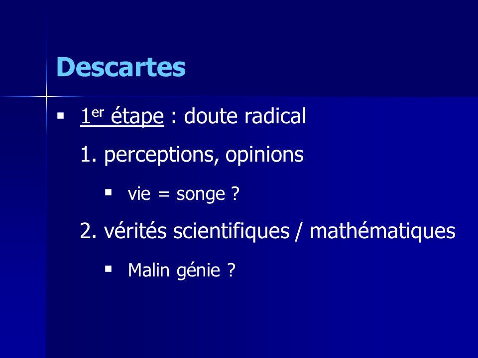 Descartes 1er étape : doute radical perceptions, opinions