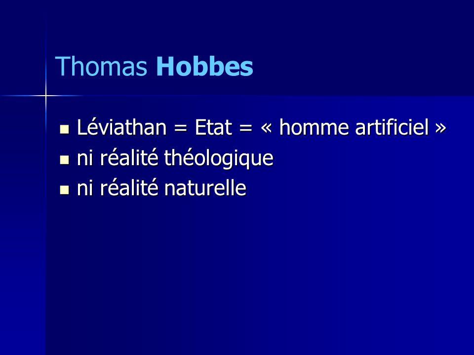 Thomas Hobbes Léviathan = Etat = « homme artificiel »
