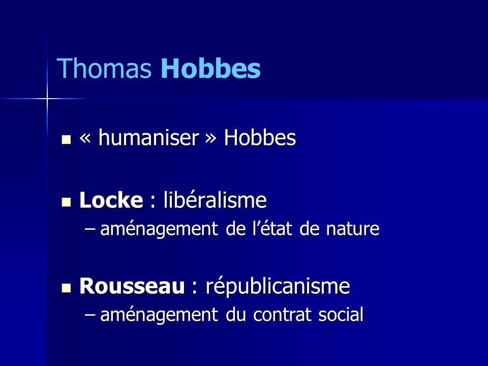 Thomas Hobbes « humaniser » Hobbes Locke : libéralisme