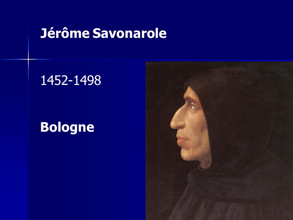 Jérôme Savonarole 1452-1498 Bologne