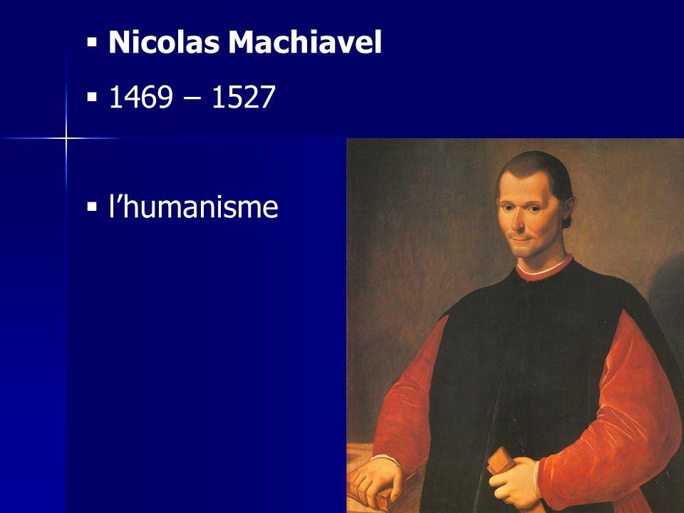 Nicolas Machiavel 1469 – 1527 l'humanisme